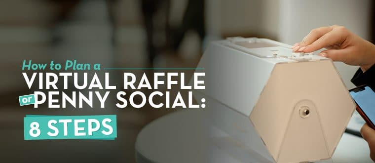 Learn how to plan a virtual raffle or penny social in 8 steps.