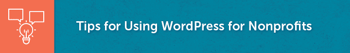 We've put together our top tips for using WordPress for nonprofits.