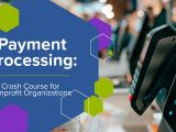Payment Processing: Crash Course for Nonprofits